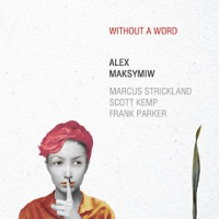 Alex Maksymiw: Without A Word