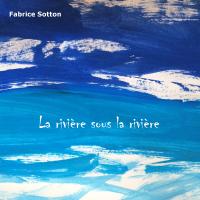 """""""La rivière sous la rivière"""" by Fabrice Sotton"""