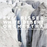 Eve Risser White Desert Orchestra: Eve Risser White Desert Orchestra: Les Deux Versants Se Regardent