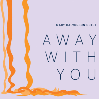 Mary Halvorson Octet: Away With You