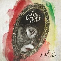 Kris Johnson: Jim Crow's Tears
