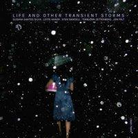Susana Santos Silva, Lotte Anker, Sten Sandell, Torbjörn Zetterberg, Jon Fält: Life and Other Transient Storms