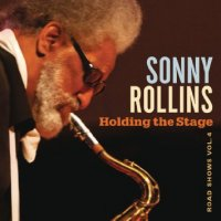 Sonny Rollins: Holding the Stage: Road Shows Vol. 4